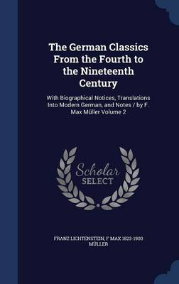 The German Classics from the Fourth to the Nineteenth Century: With Biographical Notices, Translations Into Modern German, and Notes / By F. Max Muller Volume 2