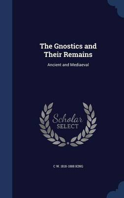 The Gnostics and Their Remains: Ancient and Mediaeval