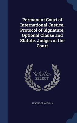 Permanent Court of International Justice. Protocol of Signature, Optional Clause and Statute. Judges of the Court