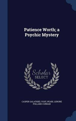 Patience Worth; A Psychic Mystery