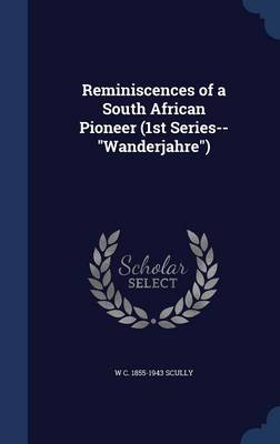 Reminiscences of a South African Pioneer (1st Series--Wanderjahre)