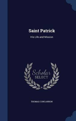 Saint Patrick: His Life and Mission