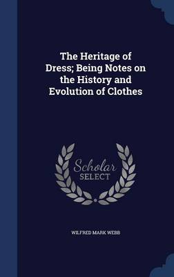 The Heritage of Dress; Being Notes on the History and Evolution of Clothes