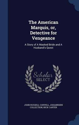 The American Marquis, Or, Detective for Vengeance: A Story of a Masked Bride and a Husband's Quest