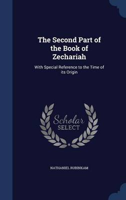 The Second Part of the Book of Zechariah: With Special Reference to the Time of Its Origin
