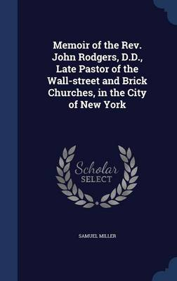 Memoir of the REV. John Rodgers, D.D., Late Pastor of the Wall-Street and Brick Churches, in the City of New York