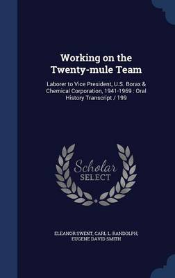 Working on the Twenty-Mule Team: Laborer to Vice President, U.S. Borax & Chemical Corporation, 1941-1969: Oral History Transcript / 199