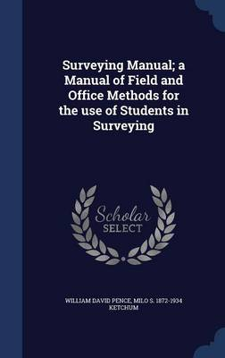 Surveying Manual; A Manual of Field and Office Methods for the Use of Students in Surveying