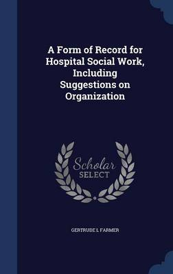 A Form of Record for Hospital Social Work, Including Suggestions on Organization