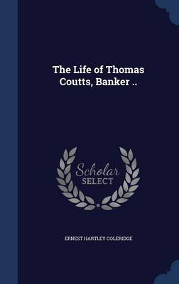The Life of Thomas Coutts, Banker ..