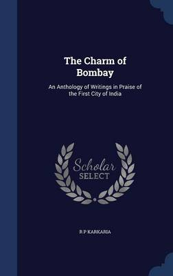 The Charm of Bombay: An Anthology of Writings in Praise of the First City of India