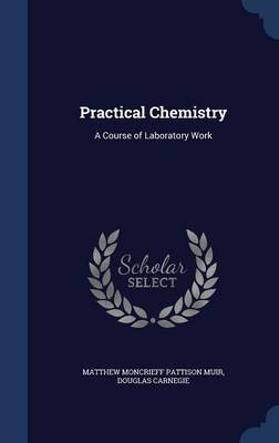Practical Chemistry: A Course of Laboratory Work