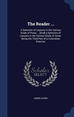 The Reader ...: A Selection of Lessons in the Various Kinds of Prose ... [And] a Selection of Lessons in the Various Kinds of Verse. Being the Third Part of a Columbian Exercise