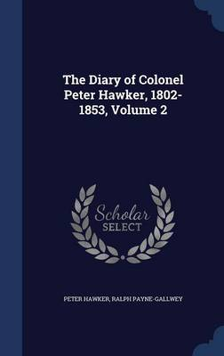 The Diary of Colonel Peter Hawker, 1802-1853, Volume 2