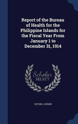 Report of the Bureau of Health for the Philippine Islands for the Fiscal Year from January 1 to December 31, 1914