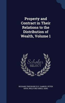 Property and Contract in Their Relations to the Distribution of Wealth, Volume 1