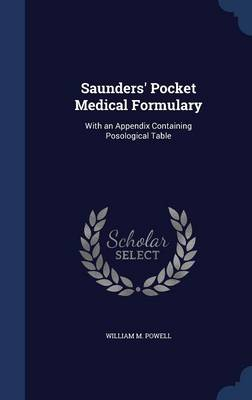 Saunders' Pocket Medical Formulary: With an Appendix Containing Posological Table