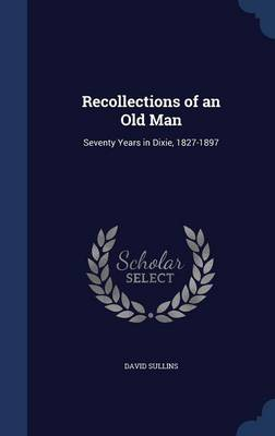 Recollections of an Old Man: Seventy Years in Dixie, 1827-1897