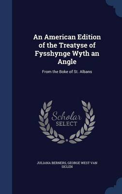 An American Edition of the Treatyse of Fysshynge Wyth an Angle: From the Boke of St. Albans