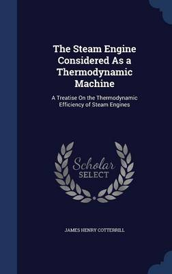 The Steam Engine Considered as a Thermodynamic Machine: A Treatise on the Thermodynamic Efficiency of Steam Engines
