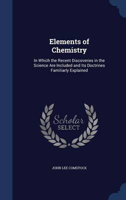 Elements of Chemistry: In Which the Recent Discoveries in the Science Are Included and Its Doctrines Familiarly Explained