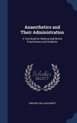 Anaesthetics and Their Administration: A Text-Book for Medical and Dental Practitioners and Students