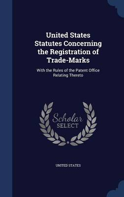 United States Statutes Concerning the Registration of Trade-Marks: With the Rules of the Patent Office Relating Thereto