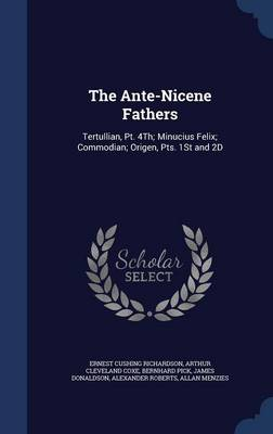 The Ante-Nicene Fathers: Tertullian, PT. 4th; Minucius Felix; Commodian; Origen, Pts. 1st and 2D