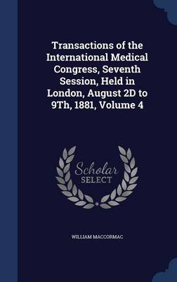 Transactions of the International Medical Congress, Seventh Session, Held in London, August 2D to 9th, 1881, Volume 4