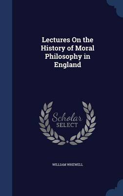 Lectures on the History of Moral Philosophy in England