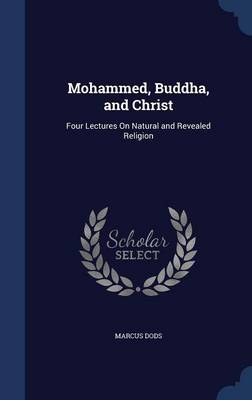Mohammed, Buddha, and Christ: Four Lectures on Natural and Revealed Religion