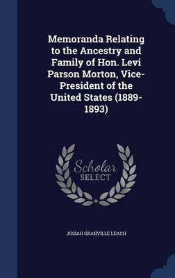 Memoranda Relating to the Ancestry and Family of Hon. Levi Parson Morton, Vice-President of the United States (1889-1893)