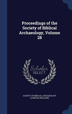 Proceedings of the Society of Biblical Archaeology, Volume 28