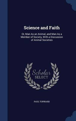 Science and Faith: Or, Man as an Animal, and Man as a Member of Society, with a Discussion of Animal Societies