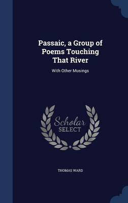 Passaic, a Group of Poems Touching That River: With Other Musings