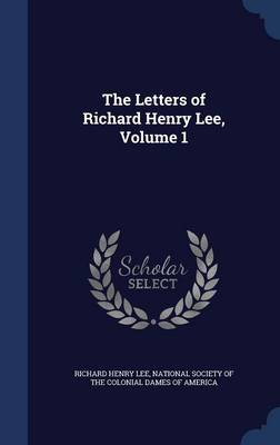 The Letters of Richard Henry Lee, Volume 1