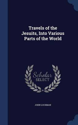 Travels of the Jesuits, Into Various Parts of the World