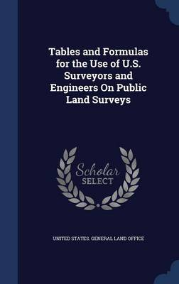 Tables and Formulas for the Use of U.S. Surveyors and Engineers on Public Land Surveys