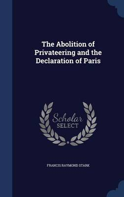 The Abolition of Privateering and the Declaration of Paris