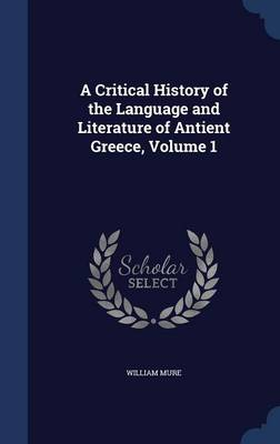A Critical History of the Language and Literature of Antient Greece; Volume 1