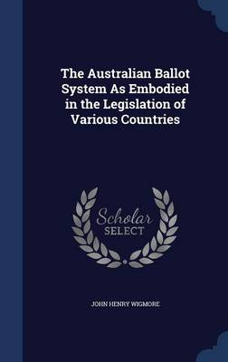 The Australian Ballot System as Embodied in the Legislation of Various Countries
