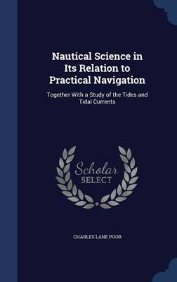 Nautical Science in Its Relation to Practical Navigation: Together with a Study of the Tides and Tidal Currents