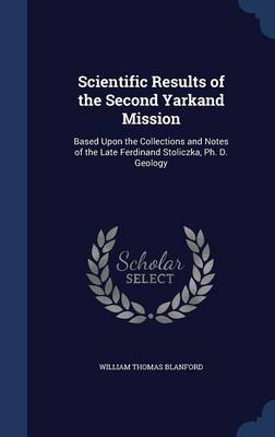 Scientific Results of the Second Yarkand Mission: Based Upon the Collections and Notes of the Late Ferdinand Stoliczka, PH. D. Geology