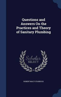 Questions and Answers on the Practices and Theory of Sanitary Plumbing