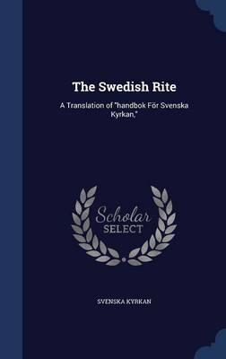 The Swedish Rite: A Translation of Handbok for Svenska Kyrkan,