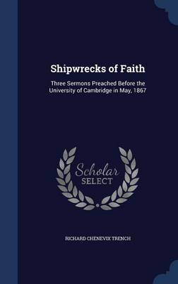 Shipwrecks of Faith: Three Sermons Preached Before the University of Cambridge in May, 1867