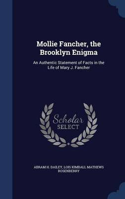 Mollie Fancher, the Brooklyn Enigma: An Authentic Statement of Facts in the Life of Mary J. Fancher