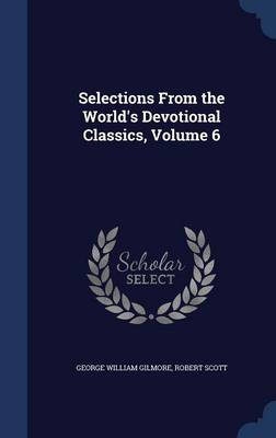 Selections from the World's Devotional Classics, Volume 6