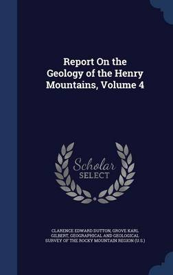 Report on the Geology of the Henry Mountains, Volume 4