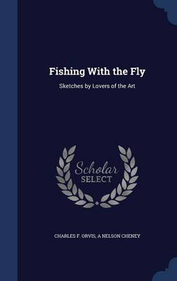 Fishing with the Fly: Sketches by Lovers of the Art